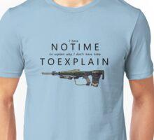 No Time To Explain Unisex T-Shirt