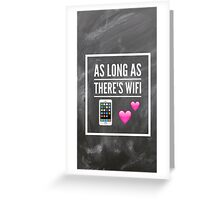 As Long as There's Wifi Greeting Card