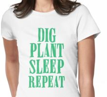 Dig plant sleep repeat Womens Fitted T-Shirt