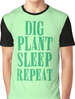 Dig plant sleep repeat Graphic T-Shirt