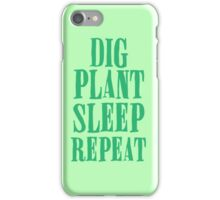 Dig plant sleep repeat iPhone Case/Skin