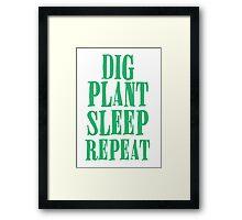 Dig plant sleep repeat Framed Print