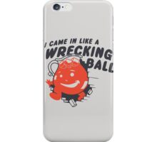 I Came In Like A Wrecking Ball iPhone Case/Skin