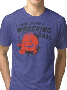 I Came In Like A Wrecking Ball Tri-blend T-Shirt