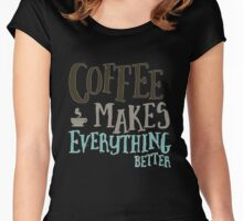 Coffee makes everything better Women's Fitted Scoop T-Shirt
