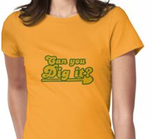 Can you dig it Womens Fitted T-Shirt