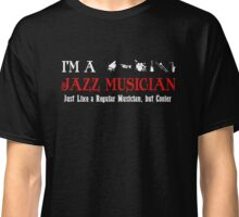I'm A Jazz Musician and Cooler Classic T-Shirt