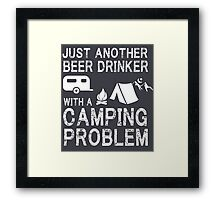 JUST ANOTHER BEER DRINKER WITH A CAMPING PROBLEM Framed Print