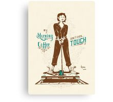 Don't Touch My Morning Coffee Canvas Print