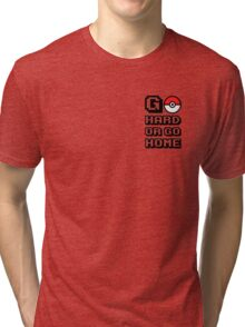 Go hard or go home #pokémon Tri-blend T-Shirt
