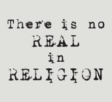 There's no REAL in RELIGION! (Light shirt) by atheistcards