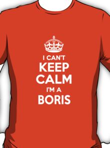 I can't keep calm, Im a BORIS T-Shirt
