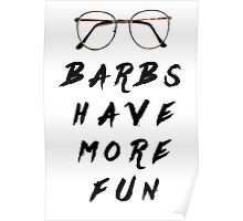 Barbs Have More Fun Poster