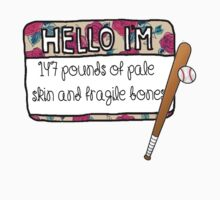 Hello I'm [147 pounds of pale skin and fragile bones] by thescudders