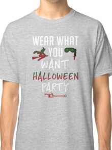 Wear What You Want Halloween Party Classic T-Shirt