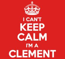 I can't keep calm, Im a CLEMENT by icant