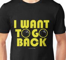 I Want To Go Back Unisex T-Shirt