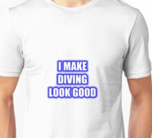 I Make Diving Look Good Unisex T-Shirt