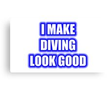 I Make Diving Look Good Canvas Print