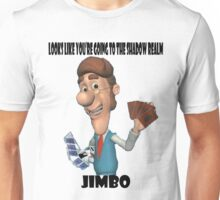 Looks like you're going to the Shadow Realm, Jimbo Unisex T-Shirt