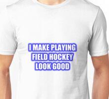 I Make Playing Field Hockey Look Good Unisex T-Shirt