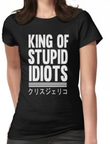 King of Stupid Idiots Womens Fitted T-Shirt