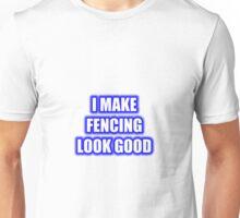 I Make Fencing Look Good Unisex T-Shirt