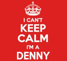 I, can't, keep, calm, DENNY, by icant