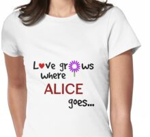"""Love grows where Alice goes"" original design Womens Fitted T-Shirt"
