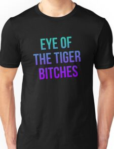 Eye of the Tiger Bitches Unisex T-Shirt