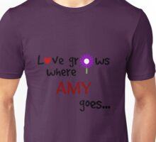 """Love grows where Amy goes"" original design Unisex T-Shirt"