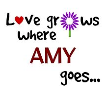 """Love grows where Amy goes"" original design Photographic Print"
