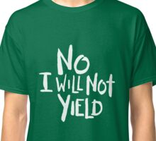 No I Will Not Yield | Color Options Classic T-Shirt