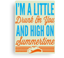 I'm a little drunk on you and high on summertime Canvas Print