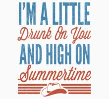 I'm a little drunk on you and high on summertime by J B