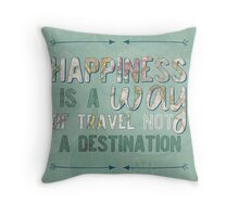 Happiness Is A Way of Travel  Throw Pillow