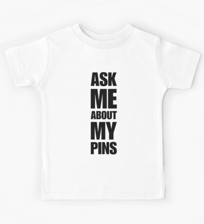 Ask Me About My Pins - Pin Trader Kids Tee