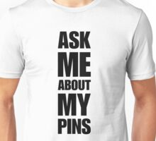 Ask Me About My Pins - Pin Trader Unisex T-Shirt