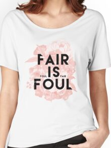 Fair is Foul Women's Relaxed Fit T-Shirt