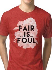 Fair is Foul Tri-blend T-Shirt
