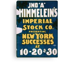 Performing Arts Posters Jno A Himmeleins Imperial Stock Co presenting New York successes at 20 30 1580 Canvas Print