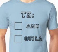Te...Amo? Te...Quila! Unisex T-Shirt