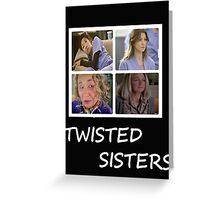 Greys Anatomy Twisted Sisters  Greeting Card