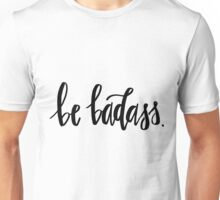Be Badass. Unisex T-Shirt