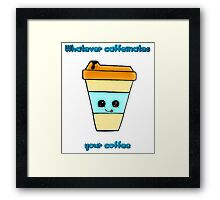 Whatever Caffeinates Your Coffee Framed Print