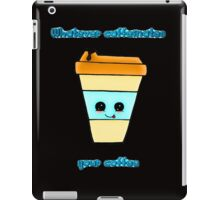 Whatever Caffeinates Your Coffee iPad Case/Skin
