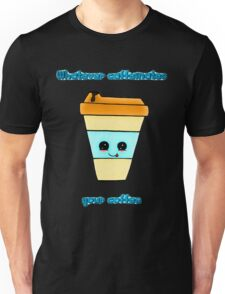 Whatever Caffeinates Your Coffee Unisex T-Shirt