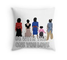 The Huxtables - Be with the one you love  Throw Pillow