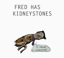 Fred got kidneystones. Unisex T-Shirt