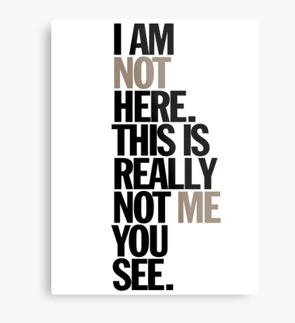 i am not here. this is really not me you see Metal Print